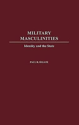 Military Masculinities Identity and the State by Laham & Nicholas
