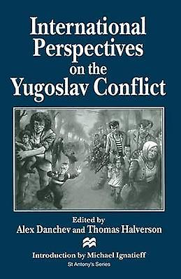 International Perspectives on the Yugoslav Conflict by Danchev & Alex