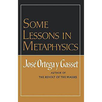 Some Lessons in Metaphysics by Orteag Y. Gasset & Jose