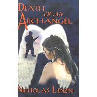 Death of an Archangel A Novel of Love Intrigue and Courage by Lenzini & Nicholas
