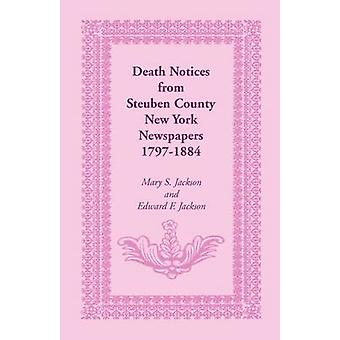 Death Notices from Steuben County New York Newspapers 17971884 by Jackson & Mary S.