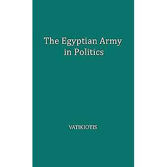 The Egyptian Army in Politics Pattern for New Nations by Vatikiotis & P. J.