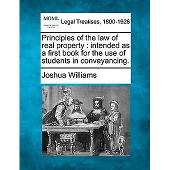 Principles of the law of real property  intended as a first book for the use of students in conveyancing. by Williams & Joshua