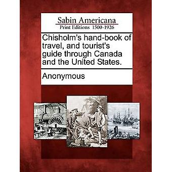 Chisholms handbook of travel and tourists guide through Canada and the United States. by Anonymous