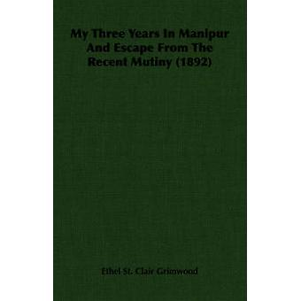 My Three Years In Manipur And Escape From The Recent Mutiny 1892 by St. Clair Grimwood & Ethel