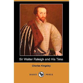Sir Walter Raleigh and His Time Dodo Press by Kingsley & Charles