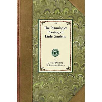 The Planning  Planting of Little Gardens by George Dillstone