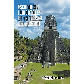 Escombros Inmortales de La Tierra del Quetzal door Recinos & Ismael