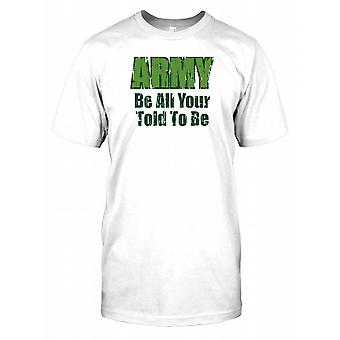 Army Be All Your Told To Be - Funny Quote Mens T Shirt