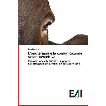 Lonoterapia e la comunicazione sensopercettiva by Laurenti Irma