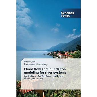 Flood Flow and Inundation Modeling for River Systems by Ullah Nazrin