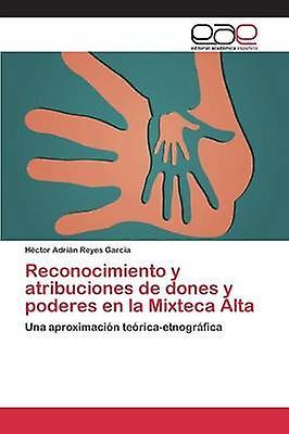 Reconocimiento y atribuciones de dones y poderes en la Mixteca Alta by Reyes Garca Hctor Adrin