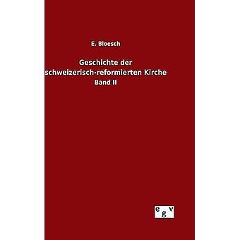 Geschichte der Schweizerischreformierten Kirche von Bloesch & E.
