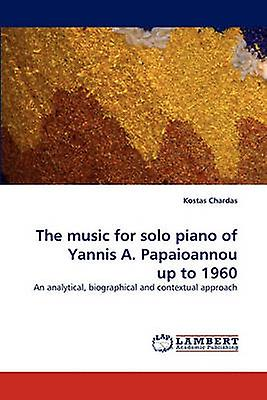 The Music for Solo Piano of Yannis A. Papaioannou Up to 1960 by Chardas & Kostas