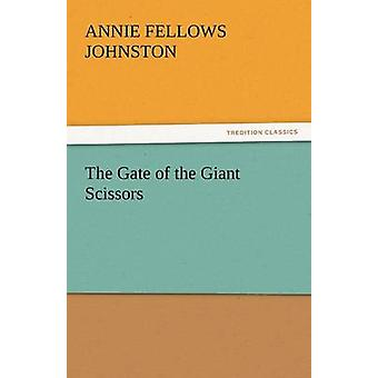 The Gate of the Giant Scissors by Johnston & Annie Fellows