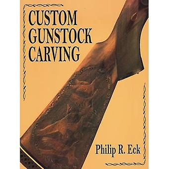 Custom Gunstock Carving by Philip R Eck - 9780811701624 Book