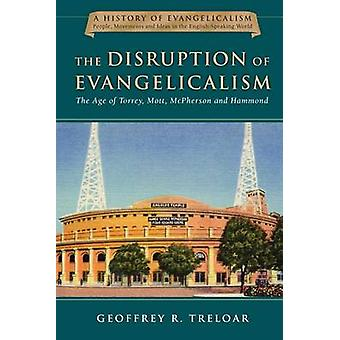 The Disruption of Evangelicalism - The Age of Torrey - Mott - McPherso
