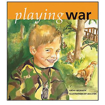 Playing War by Kathy Beckwith - Lea Lyon - 9780884482673 Book