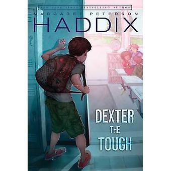 Dexter the Tough by Margaret Peterson Haddix - Mark Elliott - 9781416