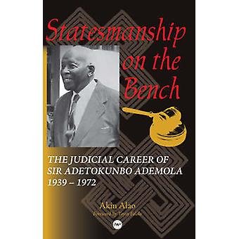 Statesmanship on the Bench - The Judicial Career of Sir Adetokunbo Ade