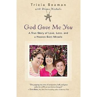 God Gave Me You - A True Story of Love - Loss and Heaven-Sent Miracle