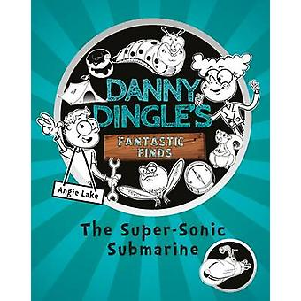 Danny Dingle's Fantastic Finds - The Super-Sonic Submarine - 2016 by An