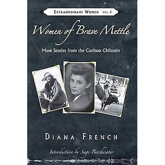 Women of Brave Mettle - More Stories from the Cariboo Chilcotin by Dia
