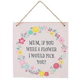Something Different Mum, If You Were A Flower Hanging Sign