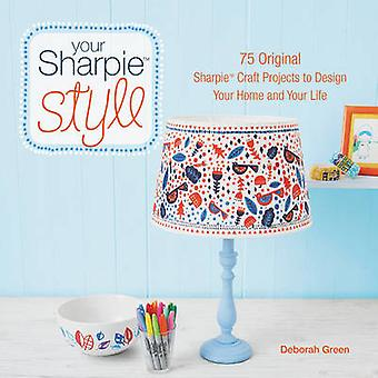 Your Sharpie Style - 75 Original Sharpie Craft Projects to Design Your