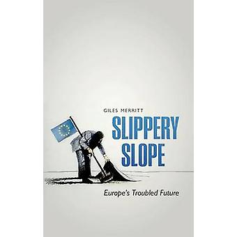 Slippery Slope - Europe's Troubled Future by Giles Merritt - 978019875