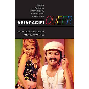 AsiaPacifiQueer - Rethinking Genders and Sexualities by Fran Martin -