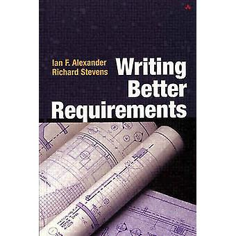 Writing Better Requirements by Ian Alexander - Richard Stevens - 9780