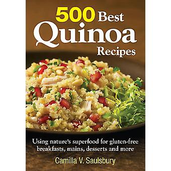 500 Best Quinoa Recipes - Using Nature's Superfood for Gluten-free Bre