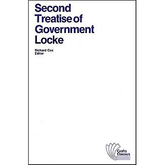 Second Treatise of Government - An Essay Concerning the True Original
