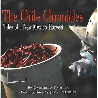 The Chile Chronicles - Tales of a New Mexican Harvest by Carmella Padi