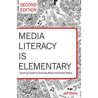 Media Literacy is Elementary - Teaching Youth to Critically Read and C