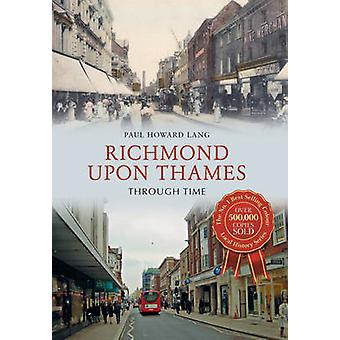 Richmond Upon Thames Through Time by Paul Howard Lang - 9781445639239