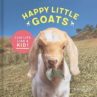 Happy Little Goats - Live Life Like a Kid! by Soraya Hirth - 978145215