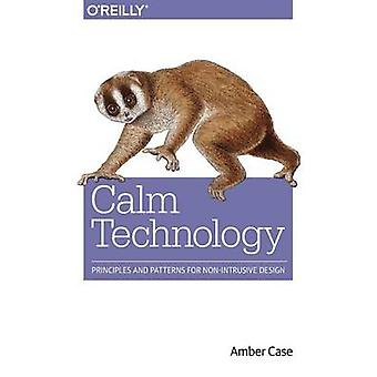 Calm Technology - Principles and Patterns for Non-Intrusive Design by