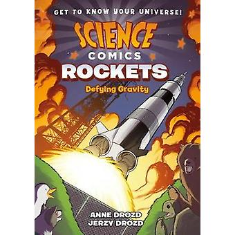 Science Comics - Rockets - Defying Gravity by Science Comics - Rockets -