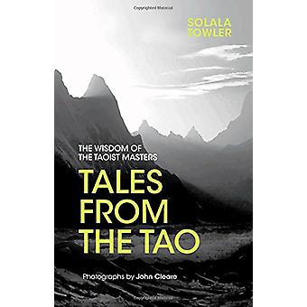 Tales from the Tao - The Wisdom of the Taoist Masters by Solala Towler