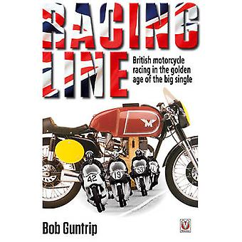 Racing Line - British Motorcycle Racing in the Golden Age of the Big S