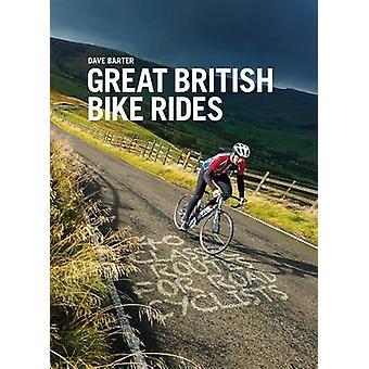 Great British Bike Rides - 40 Classic Routes for Road Cyclists by Dave