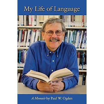 My Life of Language by Paul Ogden - 9781944838140 Book