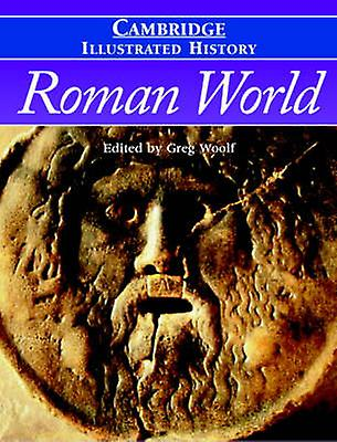 The Cambridge Illustrated History of the Rohomme World by Greg Woolf -