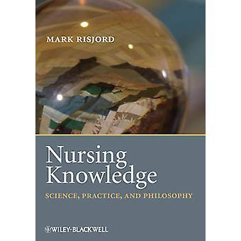 Verpleegkundige kennis - wetenschap - praktijk- en filosofie door Mark W. Ris