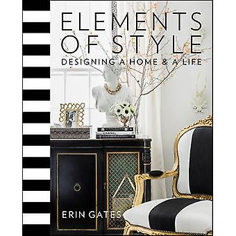 Elements of Style - Designing a Home and a Life by Erin T. Gates - 978