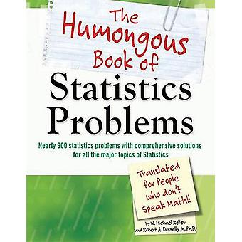 The Humongous Book of Statistics Problems - Translated for People Who