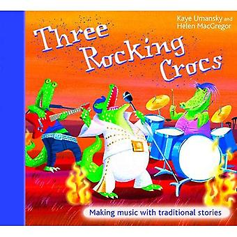 Three Rocking Crocs: Making Music with Traditional Stories (A&C Black Musicals)