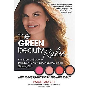 The Green Beauty Rules: The Essential Guide to Toxic-Free Beauty and the Glowing Skin That Goes with it